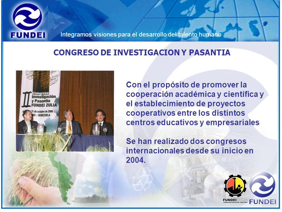 Integramos visiones para el desarrollo del talento humano CONGRESO DE INVESTIGACION Y PASANTIA Con el propósito de promover la cooperación académica y