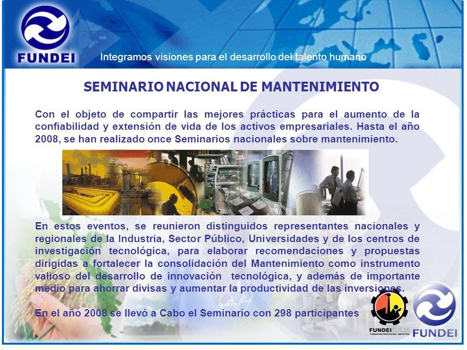 Integramos visiones para el desarrollo del talento humano SEMINARIO NACIONAL DE MANTENIMIENTO Con el objeto de compartir las mejores prácticas para el