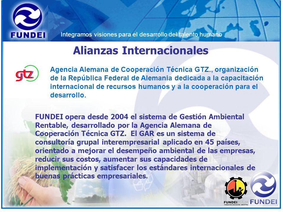 Integramos visiones para el desarrollo del talento humano Alianzas Internacionales FUNDEI opera desde 2004 el sistema de Gestión Ambiental Rentable, d