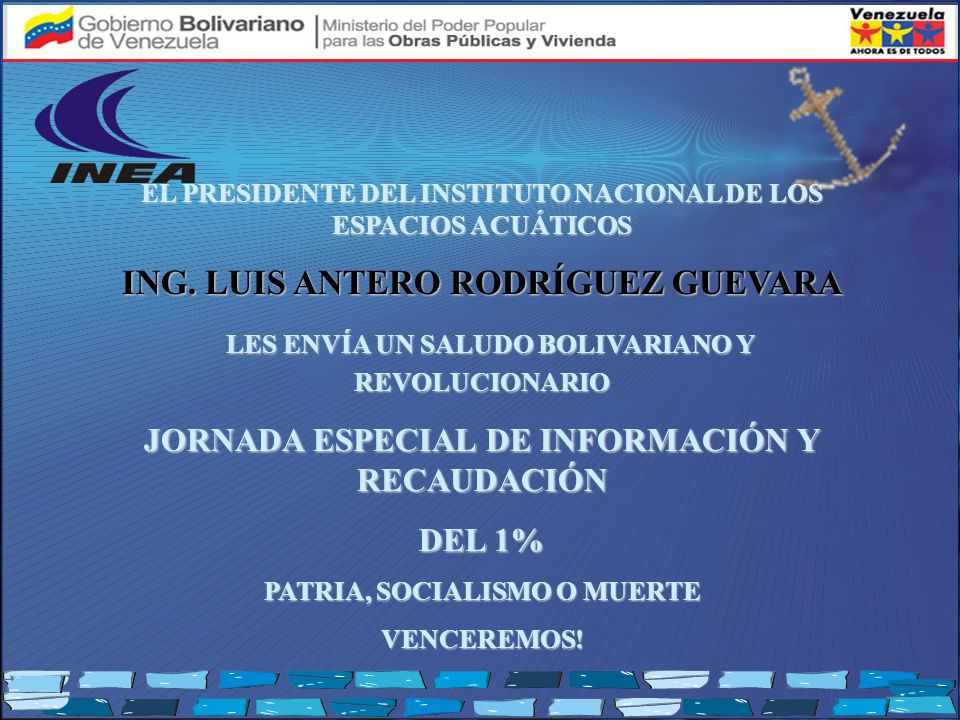 EL PRESIDENTE DEL INSTITUTO NACIONAL DE LOS ESPACIOS ACUÁTICOS ING. LUIS ANTERO RODRÍGUEZ GUEVARA LES ENVÍA UN SALUDO BOLIVARIANO Y REVOLUCIONARIO LES