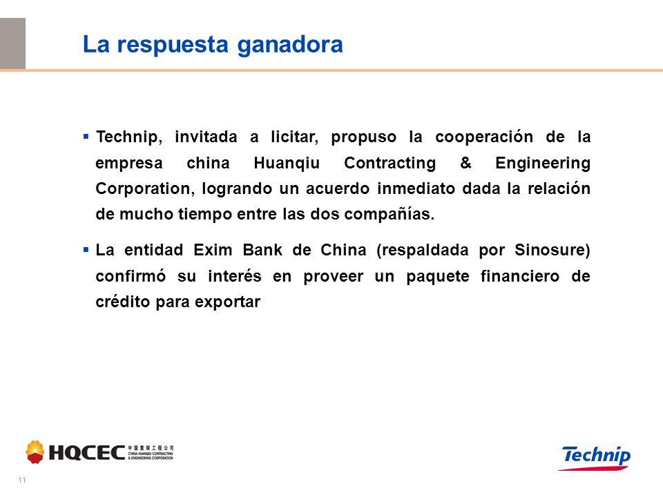 11 La respuesta ganadora Technip, invitada a licitar, propuso la cooperación de la empresa china Huanqiu Contracting & Engineering Corporation, logrando un acuerdo inmediato dada la relación de mucho tiempo entre las dos compañías.