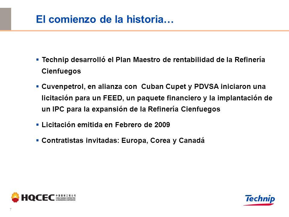 7 El comienzo de la historia… Technip desarrolló el Plan Maestro de rentabilidad de la Refinería Cienfuegos Cuvenpetrol, en alianza con Cuban Cupet y PDVSA iniciaron una licitación para un FEED, un paquete financiero y la implantación de un IPC para la expansión de la Refinería Cienfuegos Licitación emitida en Febrero de 2009 Contratistas invitadas: Europa, Corea y Canadá