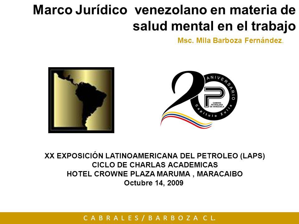 Marco Jurídico venezolano en materia de salud mental en el trabajo Msc. Mila Barboza Fernández. C A B R A L E S / B A R B O Z A C L. XX EXPOSICIÓN LAT