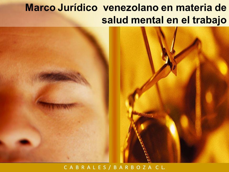 Marco Jurídico venezolano en materia de salud mental en el trabajo C A B R A L E S / B A R B O Z A C L.