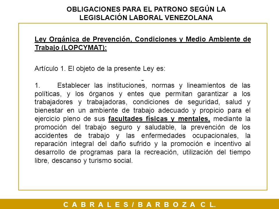 C A B R A L E S / B A R B O Z A C L. OBLIGACIONES PARA EL PATRONO SEGÚN LA LEGISLACIÓN LABORAL VENEZOLANA Ley Orgánica de Prevención, Condiciones y Me