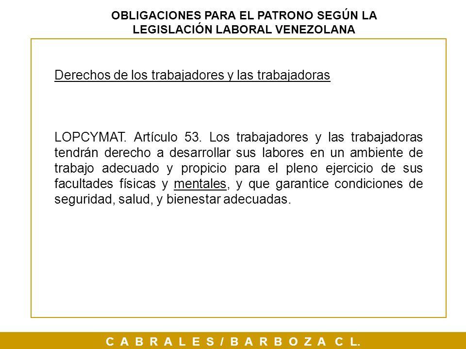 C A B R A L E S / B A R B O Z A C L. OBLIGACIONES PARA EL PATRONO SEGÚN LA LEGISLACIÓN LABORAL VENEZOLANA Derechos de los trabajadores y las trabajado