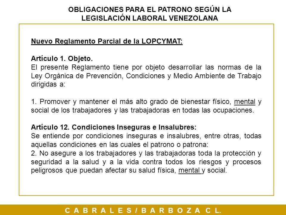 C A B R A L E S / B A R B O Z A C L. OBLIGACIONES PARA EL PATRONO SEGÚN LA LEGISLACIÓN LABORAL VENEZOLANA Nuevo Reglamento Parcial de la LOPCYMAT: Art