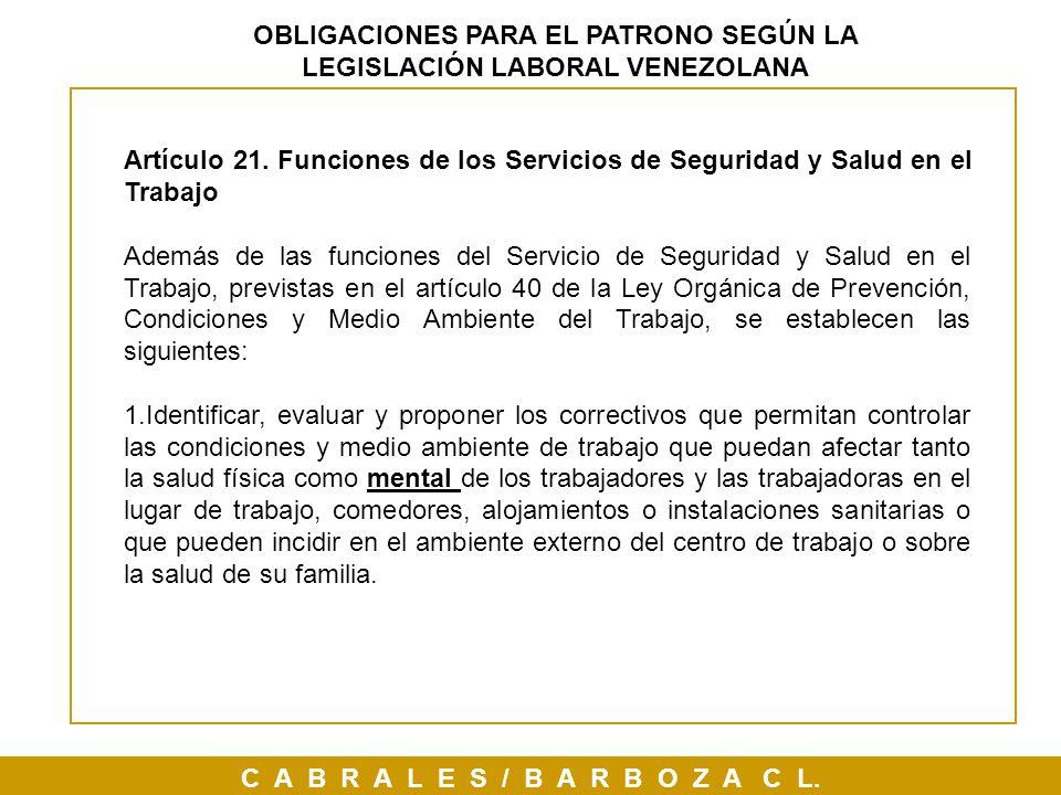C A B R A L E S / B A R B O Z A C L. OBLIGACIONES PARA EL PATRONO SEGÚN LA LEGISLACIÓN LABORAL VENEZOLANA Artículo 21. Funciones de los Servicios de S