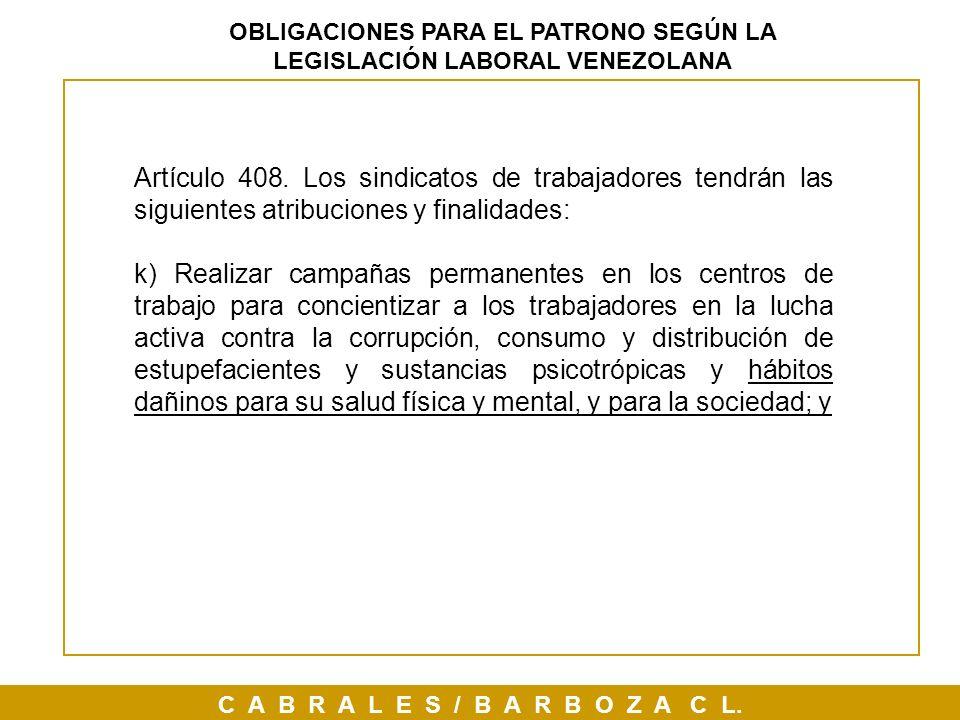 C A B R A L E S / B A R B O Z A C L. OBLIGACIONES PARA EL PATRONO SEGÚN LA LEGISLACIÓN LABORAL VENEZOLANA Artículo 408. Los sindicatos de trabajadores