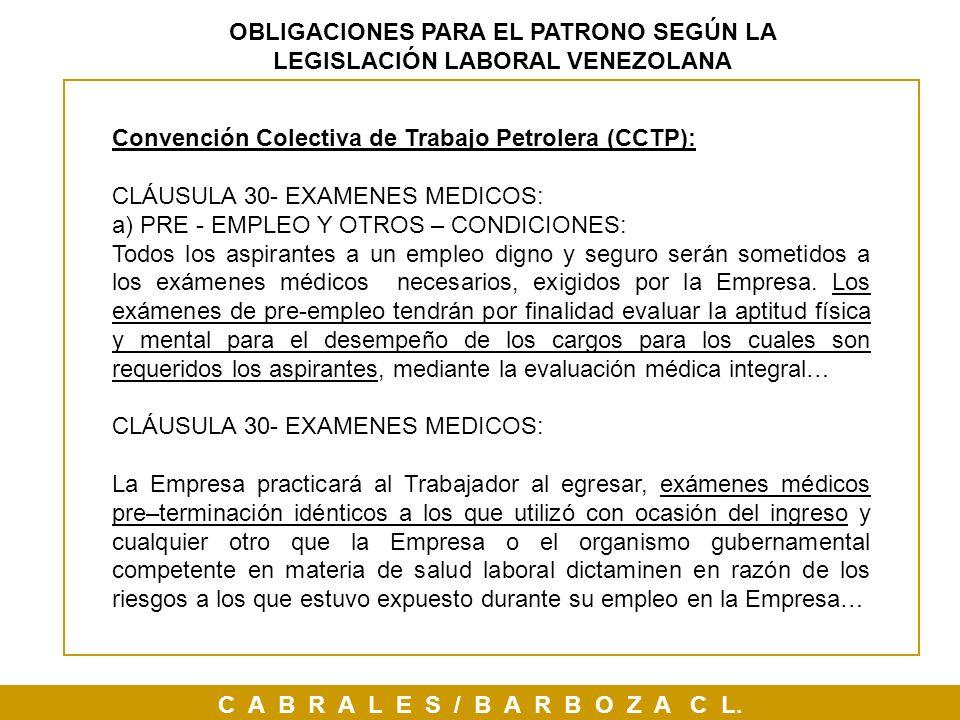 C A B R A L E S / B A R B O Z A C L. OBLIGACIONES PARA EL PATRONO SEGÚN LA LEGISLACIÓN LABORAL VENEZOLANA Convención Colectiva de Trabajo Petrolera (C