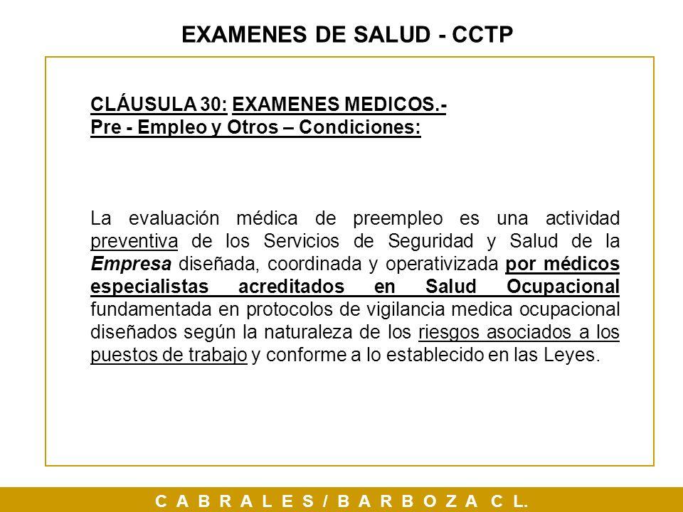 C A B R A L E S / B A R B O Z A C L. CLÁUSULA 30: EXAMENES MEDICOS.- Pre - Empleo y Otros – Condiciones: La evaluación médica de preempleo es una acti