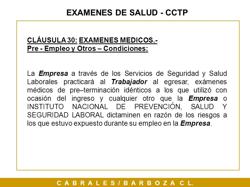 C A B R A L E S / B A R B O Z A C L. EXAMENES DE SALUD - CCTP CLÁUSULA 30: EXAMENES MEDICOS.- Pre - Empleo y Otros – Condiciones: La Empresa a través