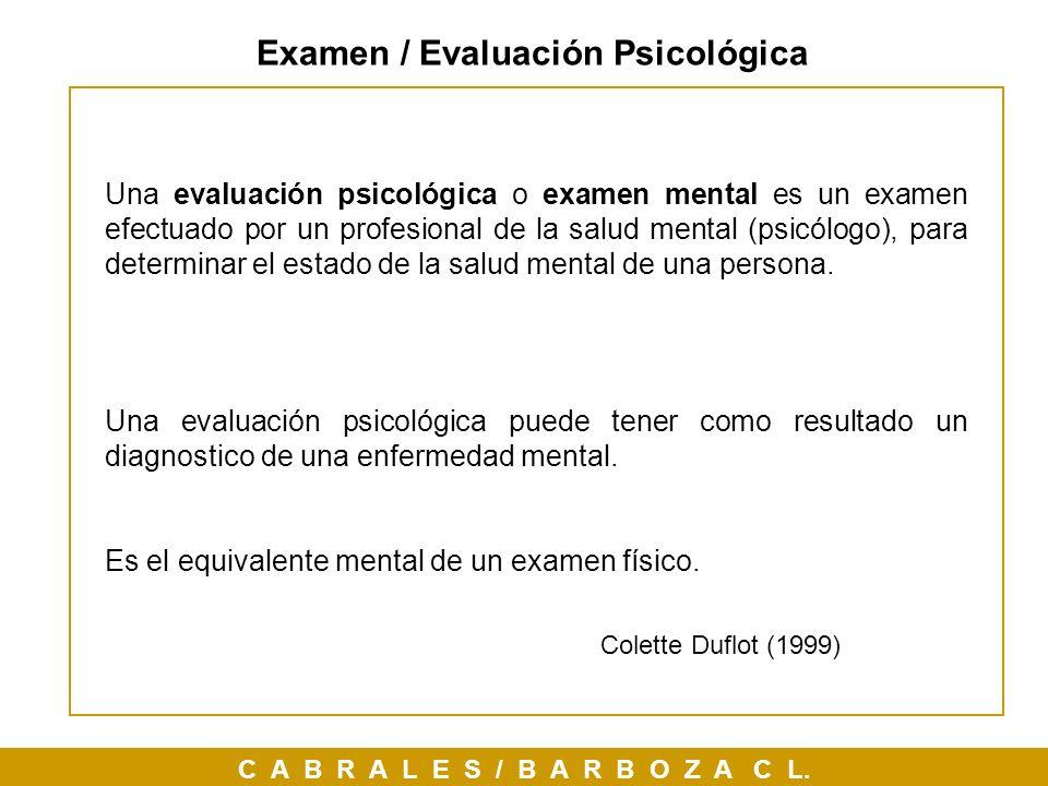 Examen / Evaluación Psicológica Una evaluación psicológica o examen mental es un examen efectuado por un profesional de la salud mental (psicólogo), p