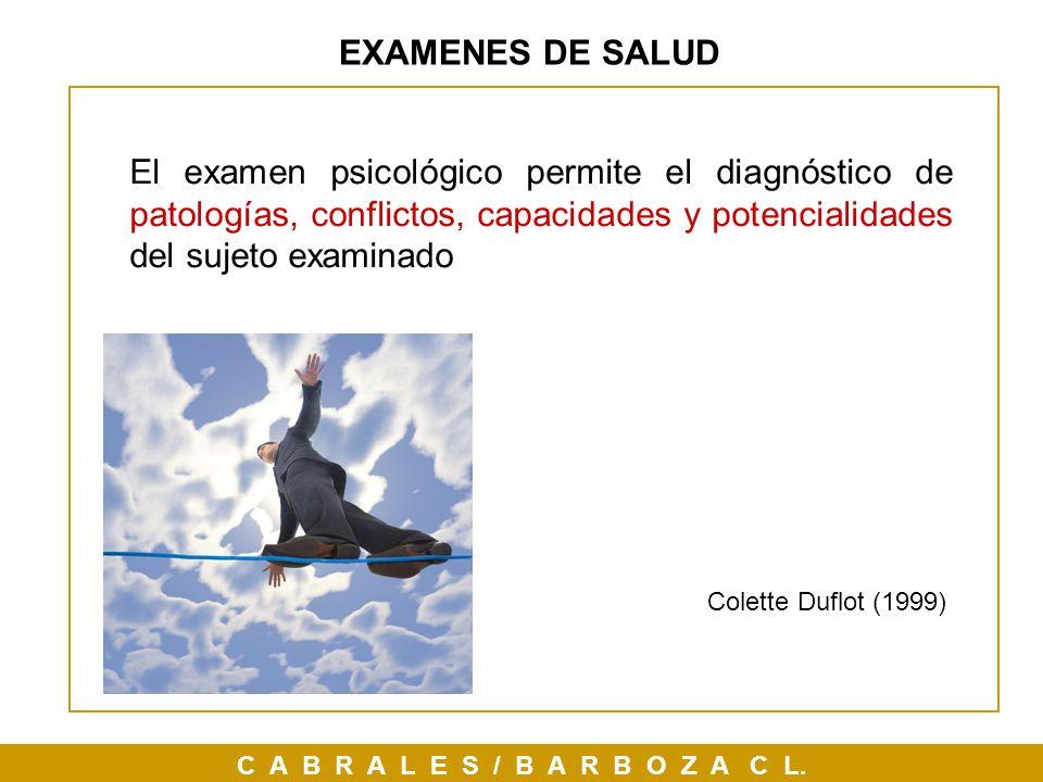 C A B R A L E S / B A R B O Z A C L. EXAMENES DE SALUD Colette Duflot (1999) El examen psicológico permite el diagnóstico de patologías, conflictos, c