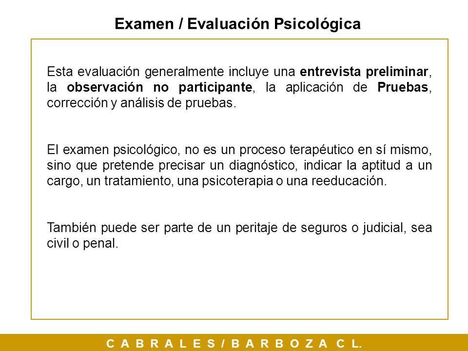 C A B R A L E S / B A R B O Z A C L. Esta evaluación generalmente incluye una entrevista preliminar, la observación no participante, la aplicación de