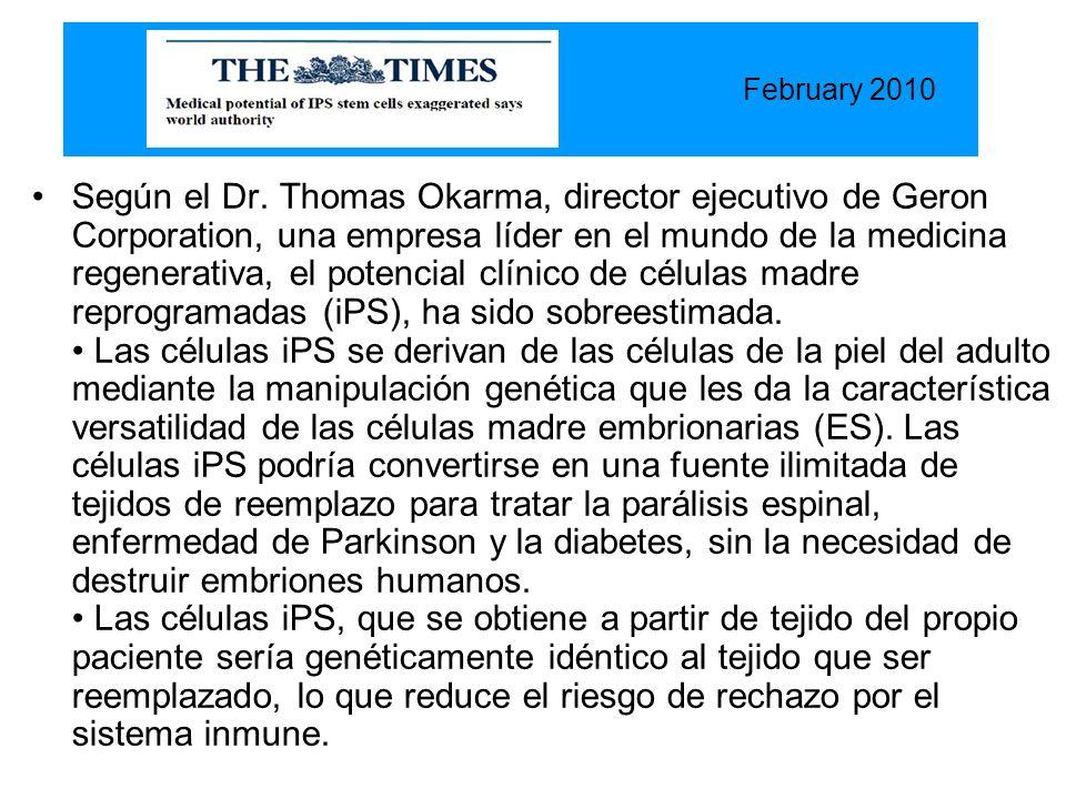 February 2010 Según el Dr. Thomas Okarma, director ejecutivo de Geron Corporation, una empresa líder en el mundo de la medicina regenerativa, el poten