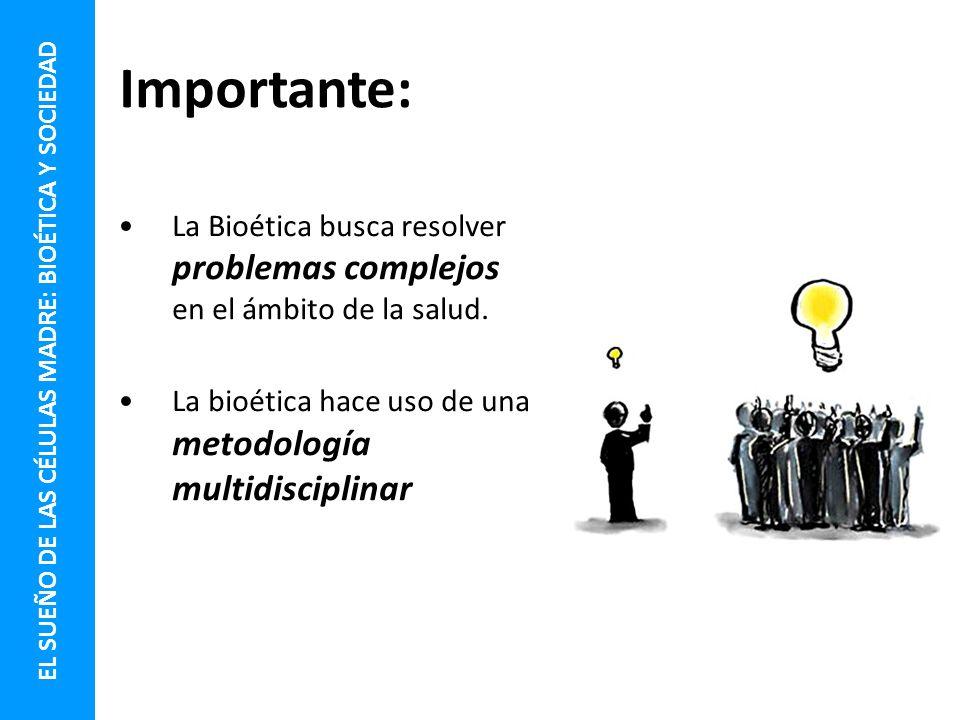 Importante: La Bioética busca resolver problemas complejos en el ámbito de la salud. La bioética hace uso de una metodología multidisciplinar EL SUEÑO