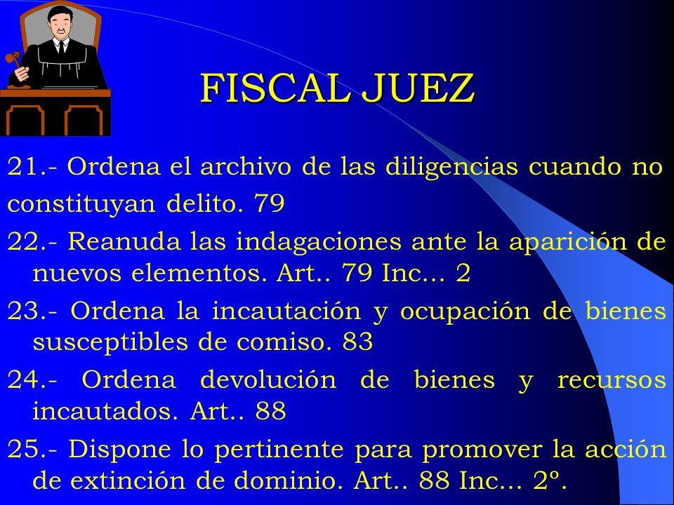 FISCAL JUEZ 21.- Ordena el archivo de las diligencias cuando no constituyan delito. 79 22.- Reanuda las indagaciones ante la aparición de nuevos eleme