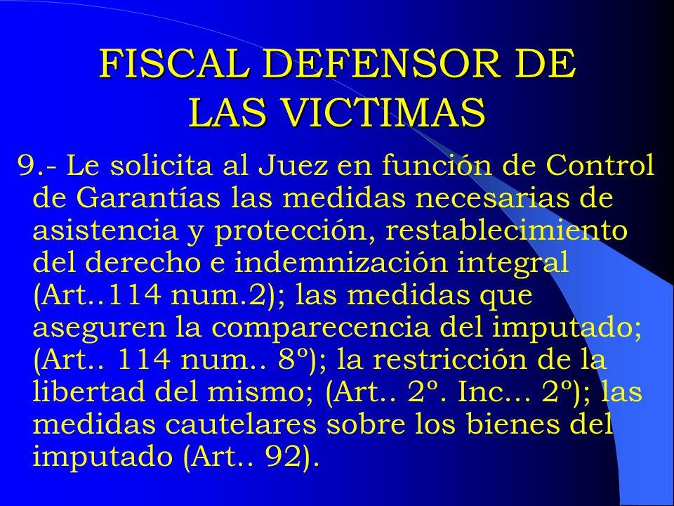 FISCAL DEFENSOR DE LAS VICTIMAS 9.- Le solicita al Juez en función de Control de Garantías las medidas necesarias de asistencia y protección, restable