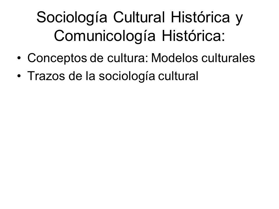 Sociología Cultural Histórica y Comunicología Histórica: Conceptos de cultura: Modelos culturales Trazos de la sociología cultural