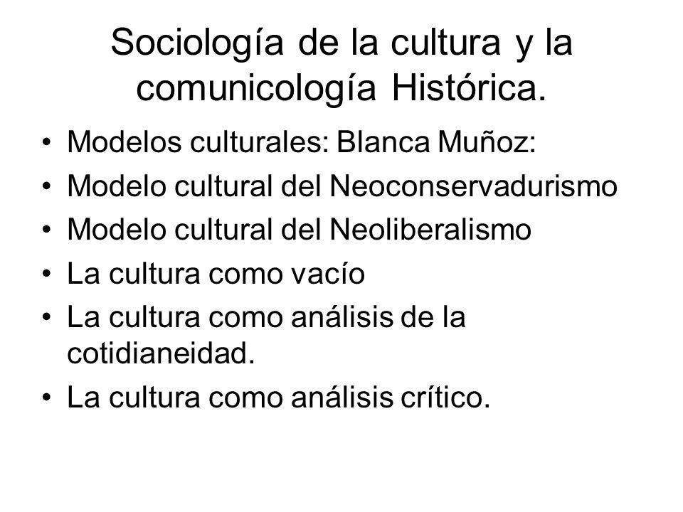 Sociología de la cultura y la comunicología Histórica. Modelos culturales: Blanca Muñoz: Modelo cultural del Neoconservadurismo Modelo cultural del Ne