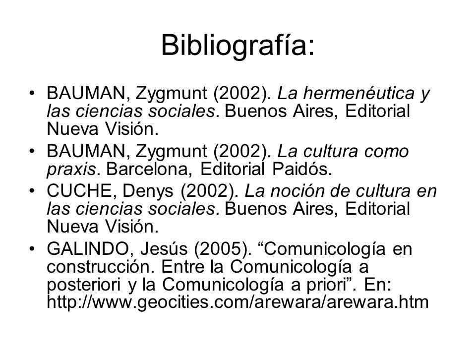 Bibliografía: BAUMAN, Zygmunt (2002). La hermenéutica y las ciencias sociales. Buenos Aires, Editorial Nueva Visión. BAUMAN, Zygmunt (2002). La cultur