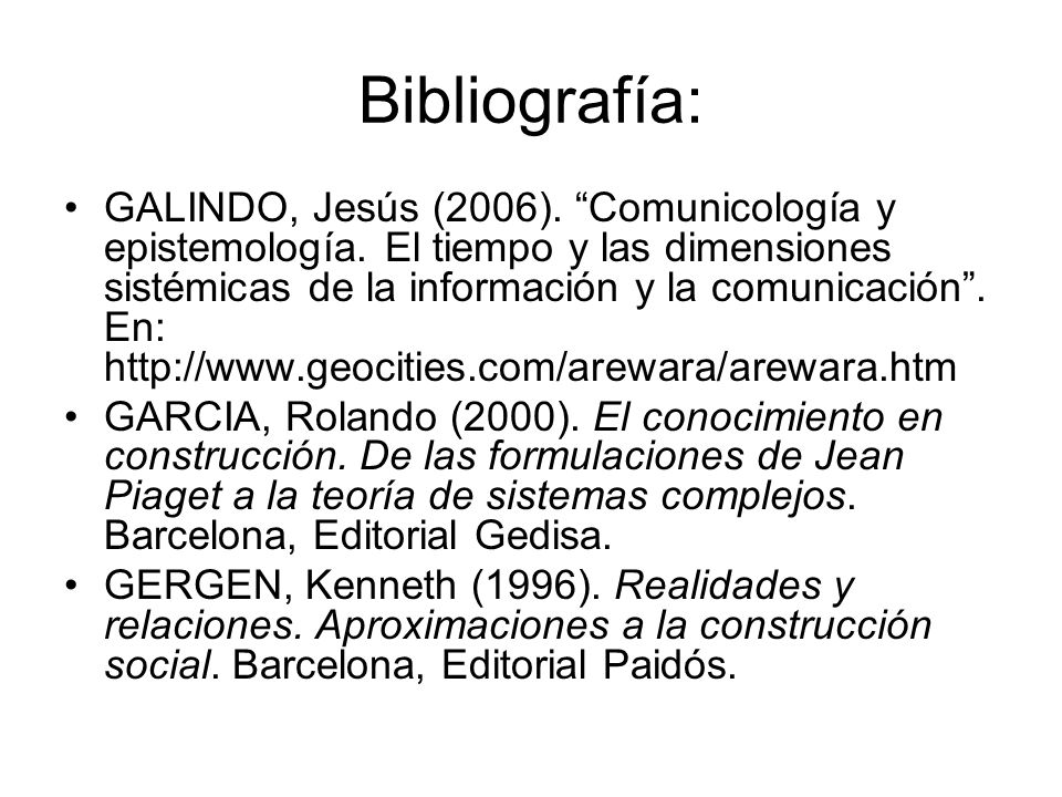 Bibliografía: GALINDO, Jesús (2006). Comunicología y epistemología. El tiempo y las dimensiones sistémicas de la información y la comunicación. En: ht