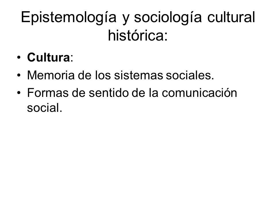 Epistemología y sociología cultural histórica: Cultura como memoria de los SS: Principio para contener transformaciones.