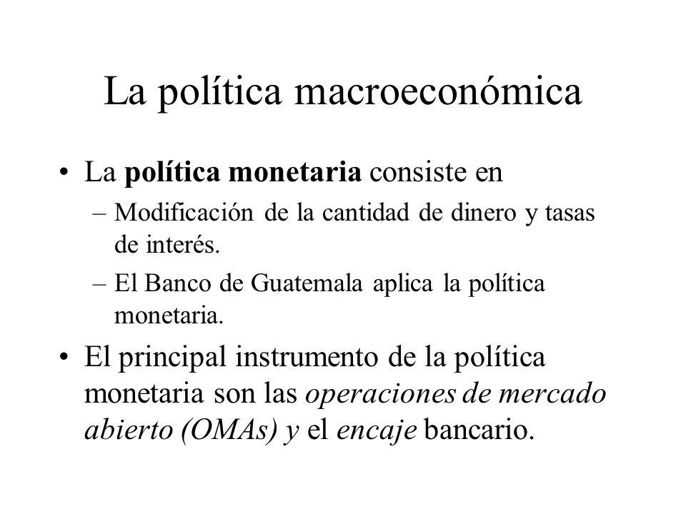 La política macroeconómica La política fiscal consiste en –Política tributaria –Política de gasto –El Ministerio de Finanzas Públicas rige la política