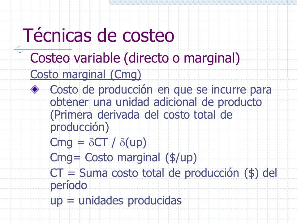 Técnicas de costeo Costeo variable (directo o marginal) Costo marginal (Cmg) Costo de producción en que se incurre para obtener una unidad adicional d