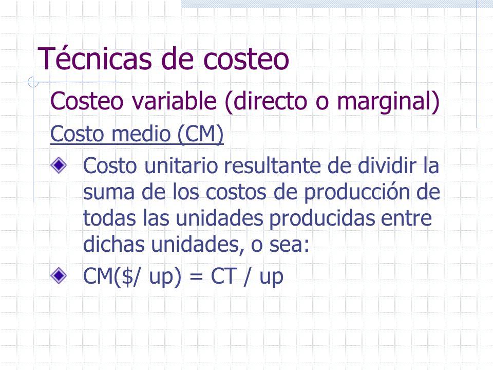 Técnicas de costeo Costeo variable (directo o marginal) Costo medio (CM) Costo unitario resultante de dividir la suma de los costos de producción de t
