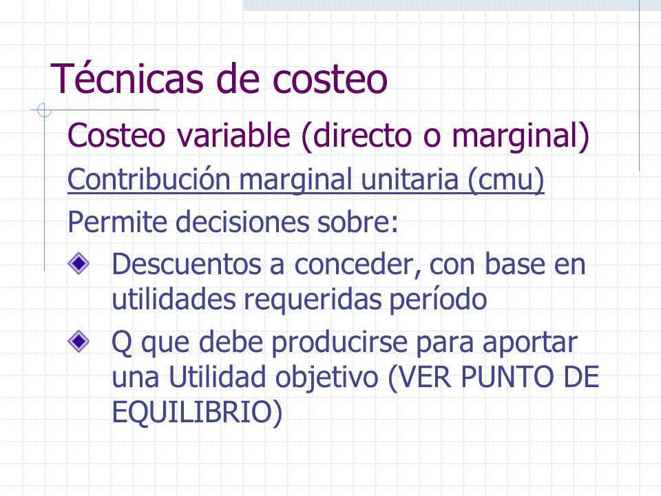 Técnicas de costeo Costeo variable (directo o marginal) Contribución marginal unitaria (cmu) Permite decisiones sobre: Descuentos a conceder, con base