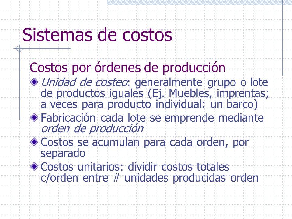 Sistemas de costos Costos por órdenes de producción Apto cuando productos que se fabrican son identificables en todo momento con orden de producción específica Distintas órdenes se empiezan y terminan en cualquier fecha dentro de período contable Equipos se emplean promiscuamente para fabricación de diversas órdenes