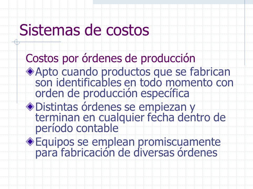 Sistemas de costos Costos por procesos Unidad de costeo: un proceso de producción Costos se acumulan para cada proceso durante un período dado Costo unitario proceso: total costos proceso se divide por total unidades obtenidas respectivo período Costo total unitario del producto: suma costos unitarios obtenidos en procesos sufrió el producto