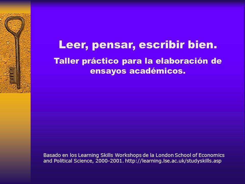 Leer, pensar, escribir bien. Taller práctico para la elaboración de ensayos académicos. Basado en los Learning Skills Workshops de la London School of
