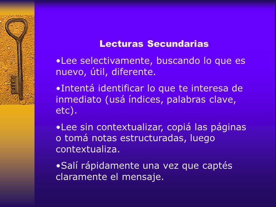 Lecturas Secundarias Lee selectivamente, buscando lo que es nuevo, útil, diferente. Intentá identificar lo que te interesa de inmediato (usá índices,