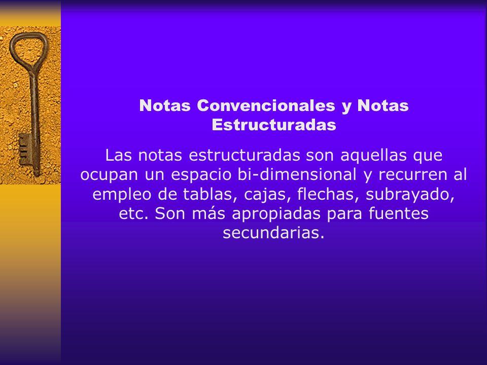 Notas Convencionales y Notas Estructuradas Las notas estructuradas son aquellas que ocupan un espacio bi-dimensional y recurren al empleo de tablas, c