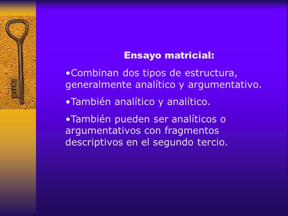 Ensayo matricial: Combinan dos tipos de estructura, generalmente analítico y argumentativo. También analítico y analítico. También pueden ser analític