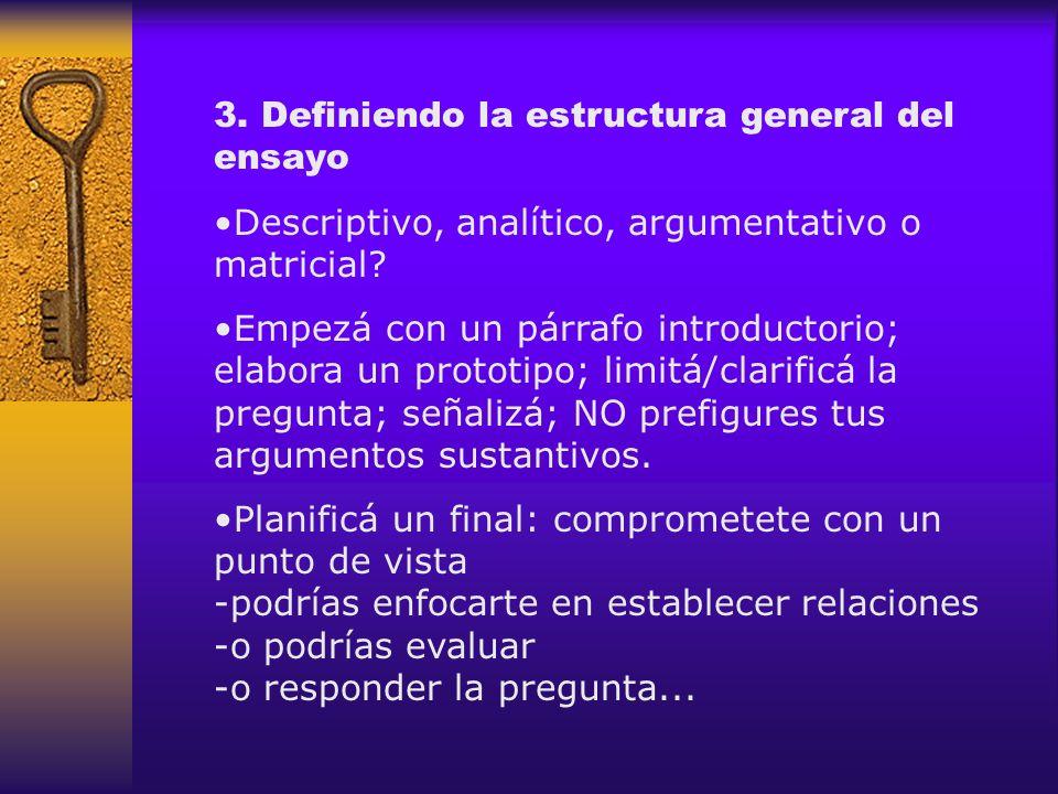 3. Definiendo la estructura general del ensayo Descriptivo, analítico, argumentativo o matricial? Empezá con un párrafo introductorio; elabora un prot