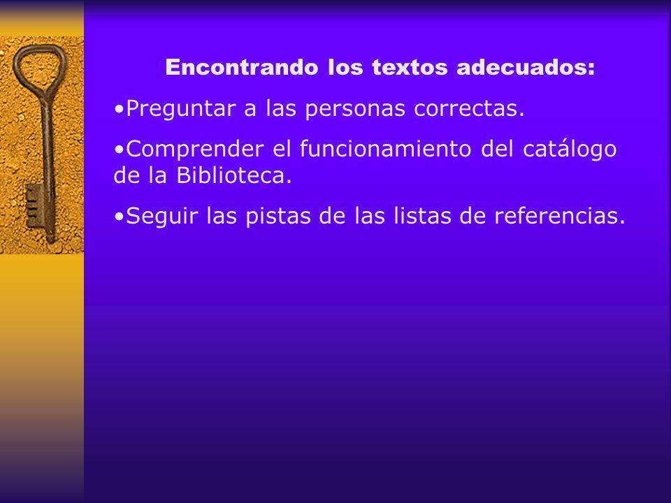 Encontrando los textos adecuados: Preguntar a las personas correctas. Comprender el funcionamiento del catálogo de la Biblioteca. Seguir las pistas de