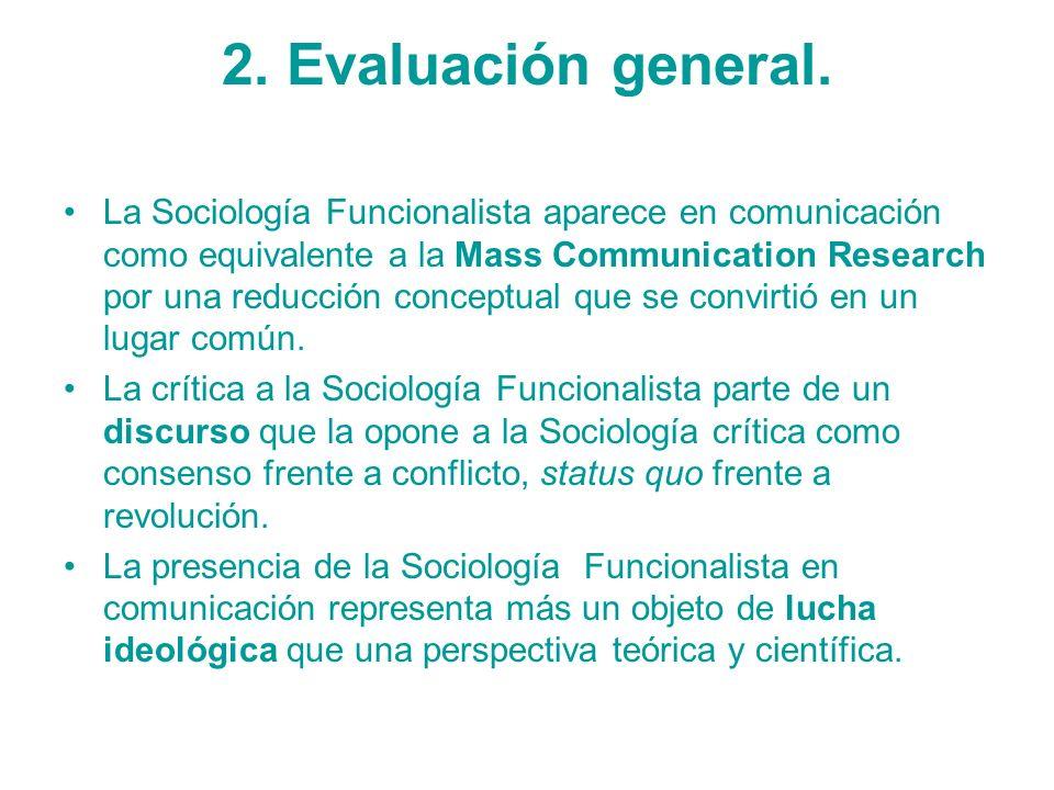 2. Evaluación general. La Sociología Funcionalista aparece en comunicación como equivalente a la Mass Communication Research por una reducción concept