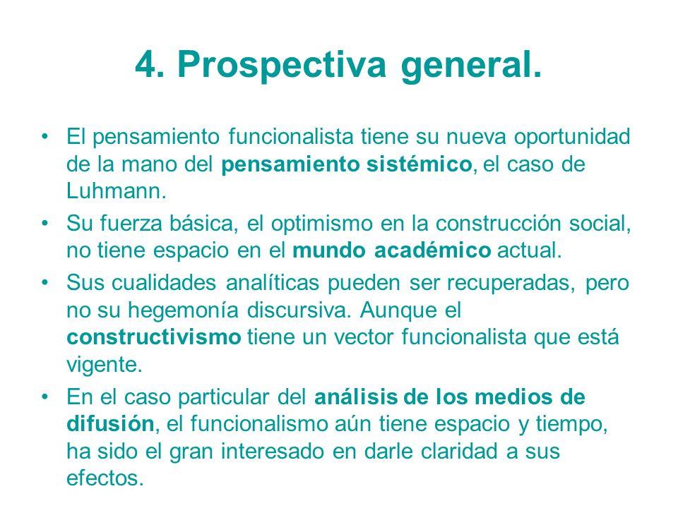 4. Prospectiva general. El pensamiento funcionalista tiene su nueva oportunidad de la mano del pensamiento sistémico, el caso de Luhmann. Su fuerza bá