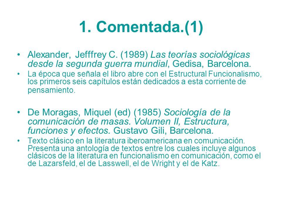 1. Comentada.(1) Alexander, Jefffrey C. (1989) Las teorías sociológicas desde la segunda guerra mundial, Gedisa, Barcelona. La época que señala el lib