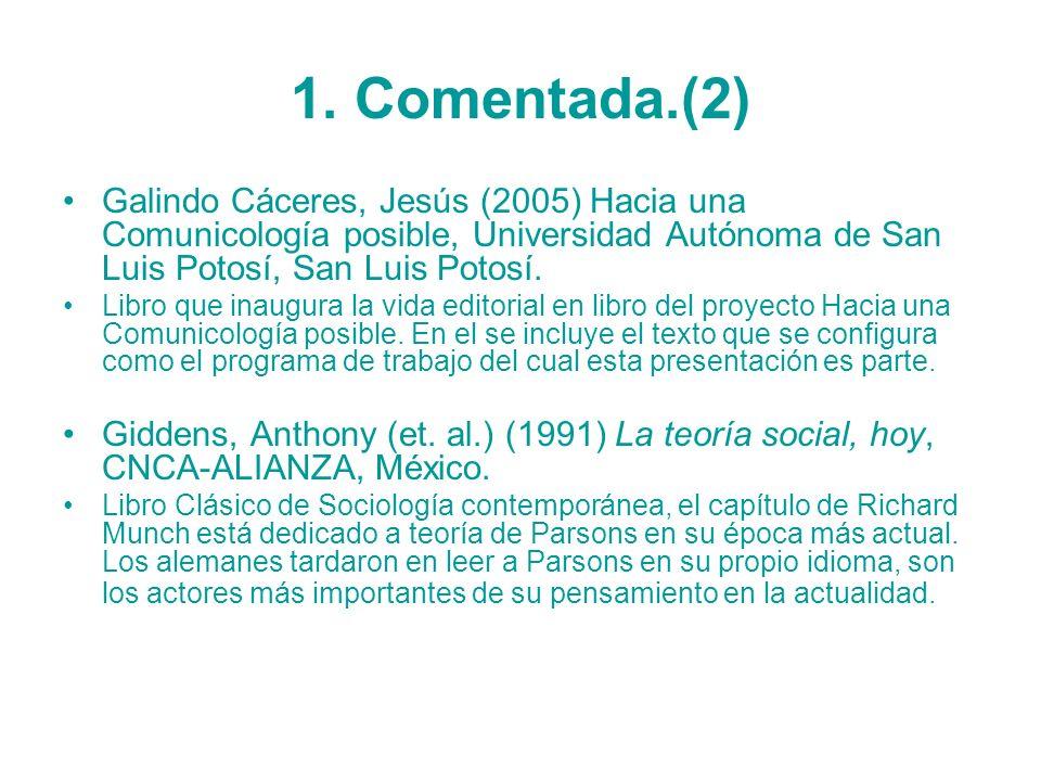 1. Comentada.(2) Galindo Cáceres, Jesús (2005) Hacia una Comunicología posible, Universidad Autónoma de San Luis Potosí, San Luis Potosí. Libro que in