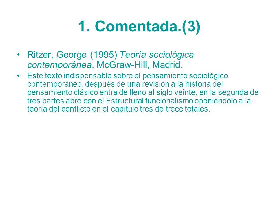 1. Comentada.(3) Ritzer, George (1995) Teoría sociológica contemporánea, McGraw-Hill, Madrid. Este texto indispensable sobre el pensamiento sociológic