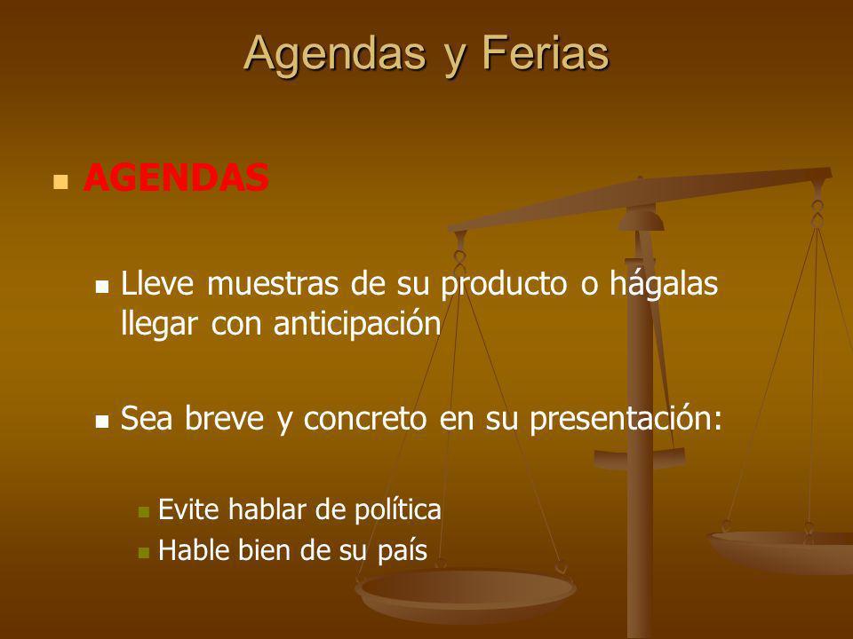 Agendas y Ferias AGENDAS Lleve muestras de su producto o hágalas llegar con anticipación Sea breve y concreto en su presentación: Evite hablar de polí