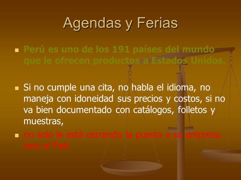 Agendas y Ferias Perú es uno de los 191 países del mundo que le ofrecen productos a Estados Unidos. Si no cumple una cita, no habla el idioma, no mane