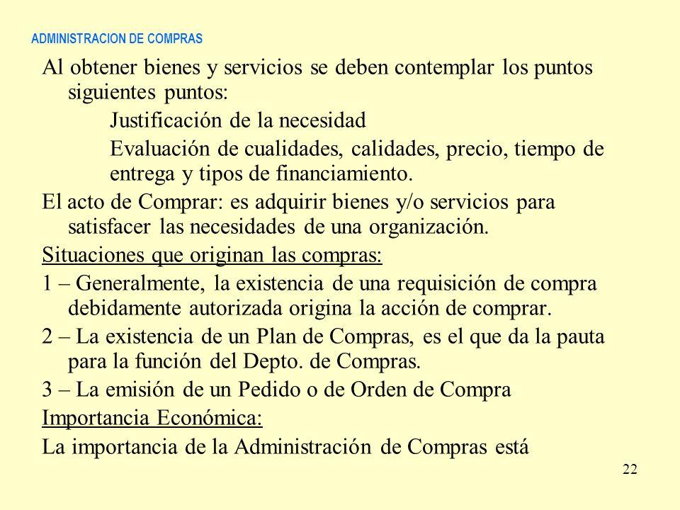 ADMINISTRACION DE COMPRAS Al obtener bienes y servicios se deben contemplar los puntos siguientes puntos: Justificación de la necesidad Evaluación de