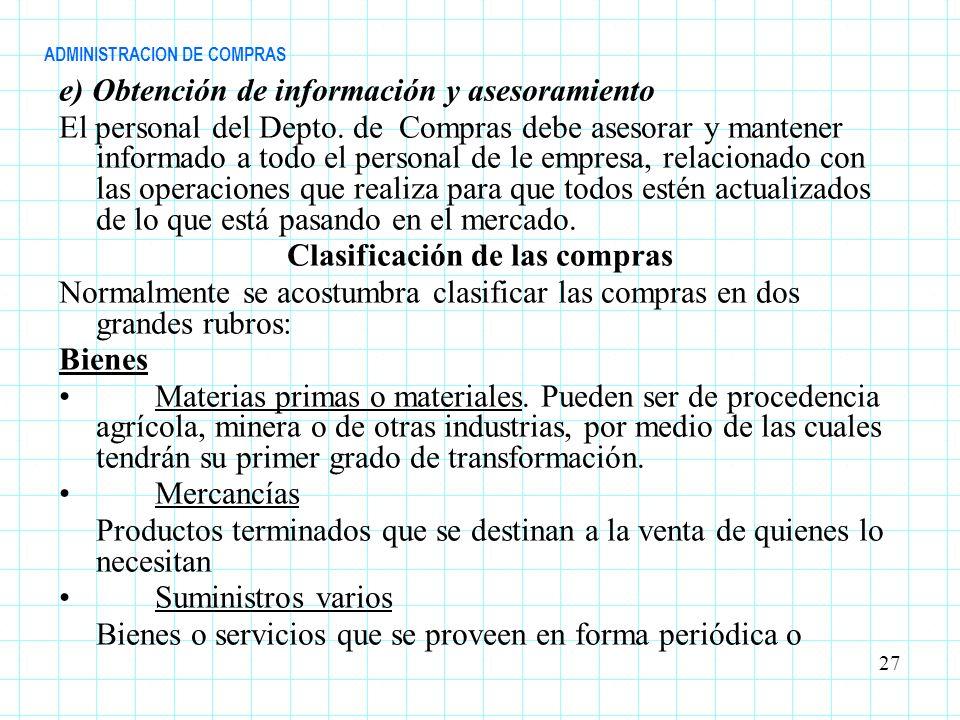ADMINISTRACION DE COMPRAS e) Obtención de información y asesoramiento El personal del Depto. de Compras debe asesorar y mantener informado a todo el p