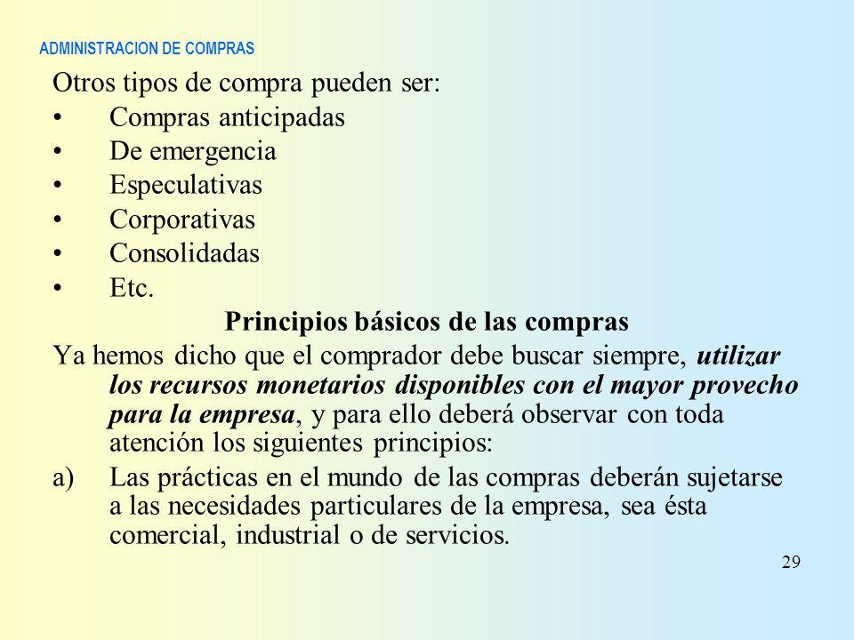 ADMINISTRACION DE COMPRAS Otros tipos de compra pueden ser: Compras anticipadas De emergencia Especulativas Corporativas Consolidadas Etc. Principios
